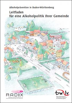 Alkoholprävention in Baden-Württemberg: Leitfaden für eine Alkoholpolitik Ihrer Gemeinde